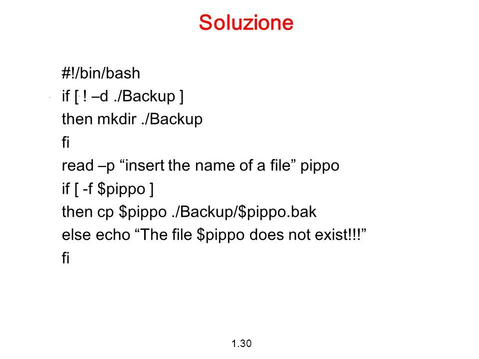 Soluzione #!/bin/bash if [ ! –d ./Backup ] then mkdir ./Backup fi